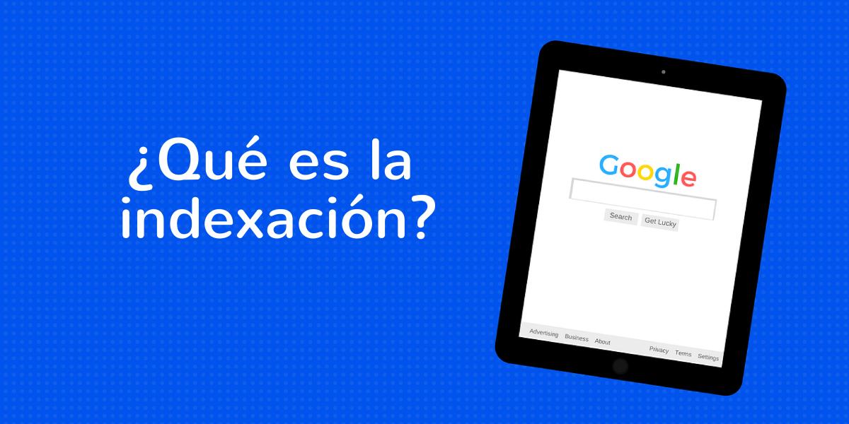¿Qué es la indexación y por qué es necesaria para tu web?