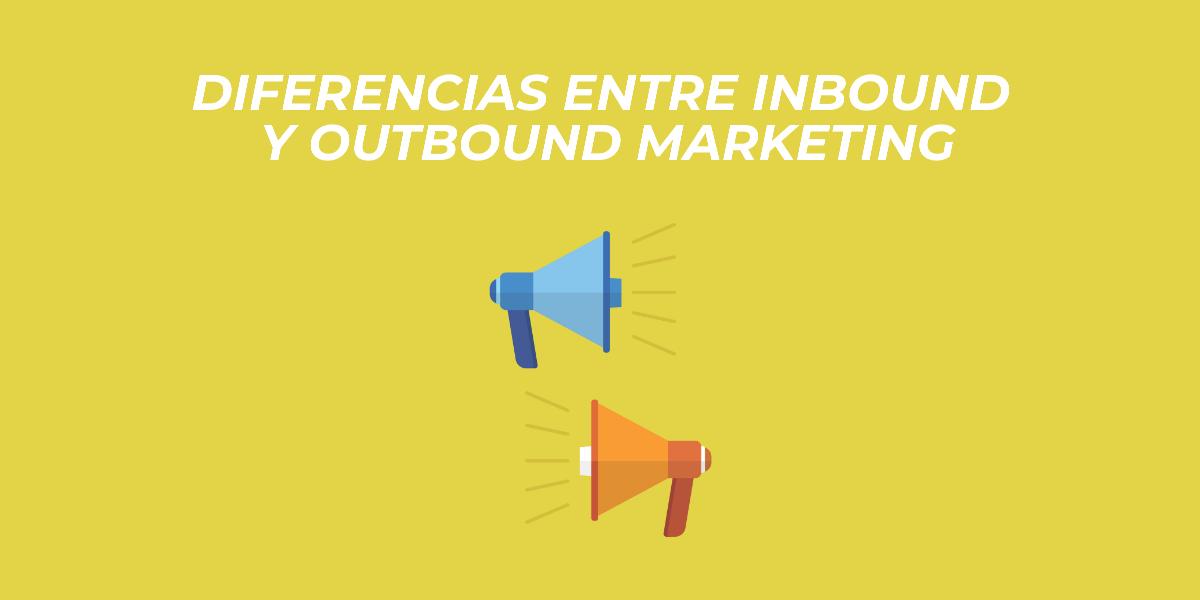 diferencias entre inbound y outbound marketing