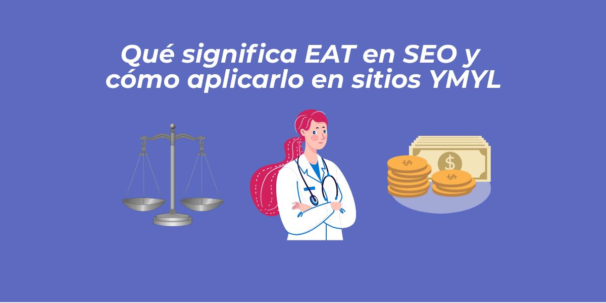 Qué significa EAT en SEO y cómo aplicarlo en sitios YMYL