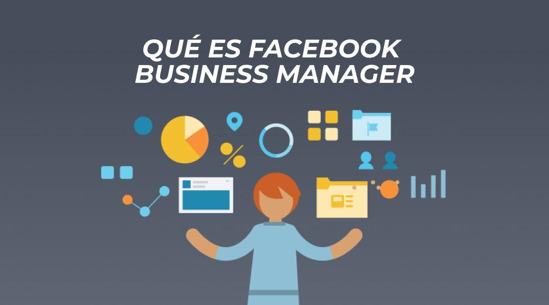 ¿Qué es y para qué sirve Facebook Business Manager? [Actualizado]