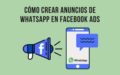 Cómo crear anuncios de WhatsApp en Facebook Ads