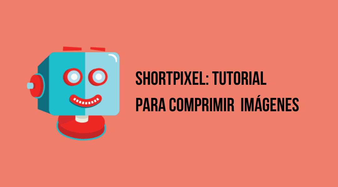 ¿Qué es Shortpixel y cómo configurarlo? Tutorial 2021