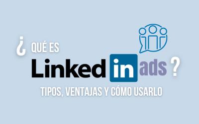 ¿Qué es LinkedIn Ads? Tipos de anuncios y cómo usarlo