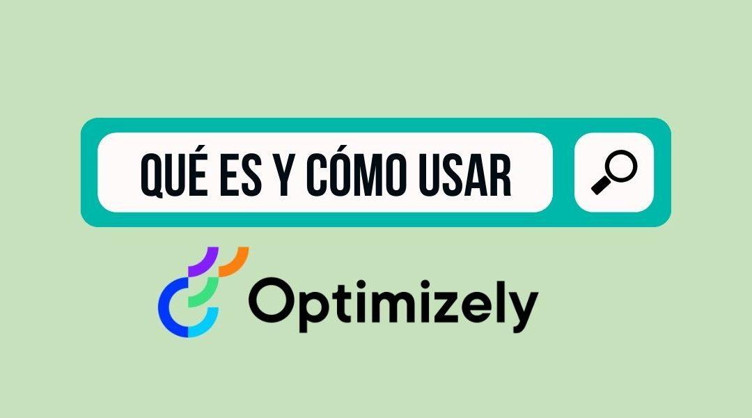 Optimizely: Qué es y cómo usar esta herramienta