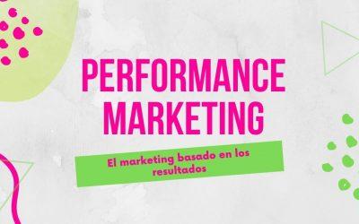 Performance Marketing: El marketing basado en los resultados