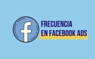 Frecuencia en Facebook Ads: ¿Qué es y por qué controlarla?