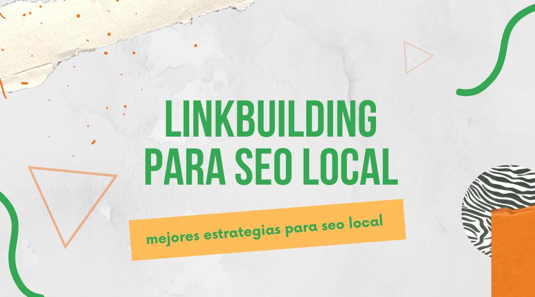 SEO local: Estrategias de Linkbuilding