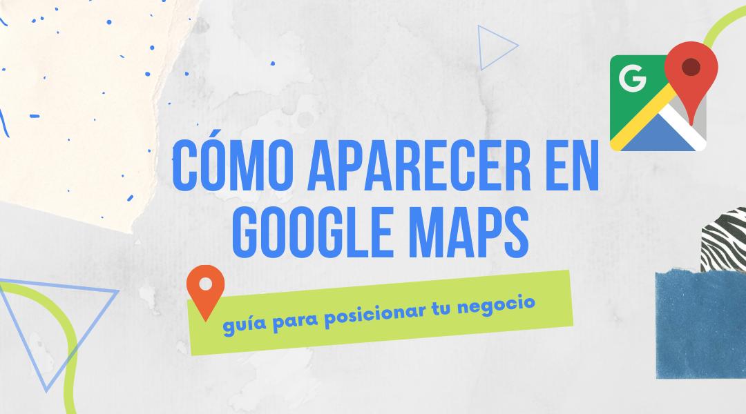como aparecer en google maps