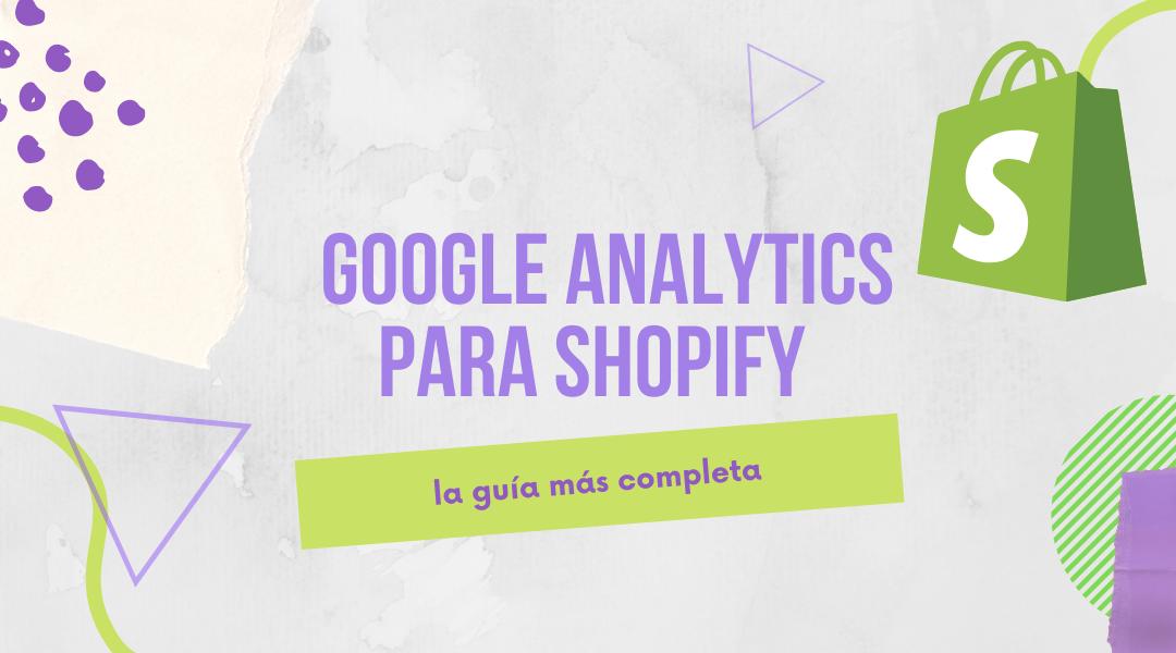 Guía completa de Google Analytics para Shopify